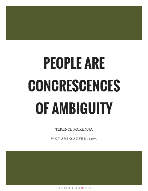 People are concrescences of ambiguity Picture Quote #1