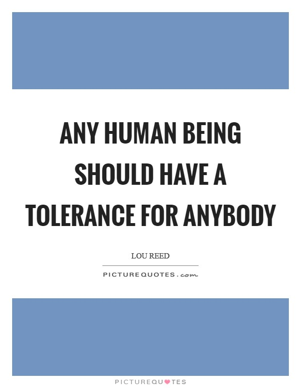 Any human being should have a tolerance for anybody Picture Quote #1