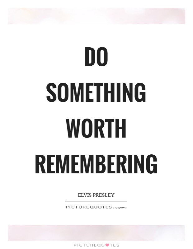 Do something worth remembering Picture Quote #1