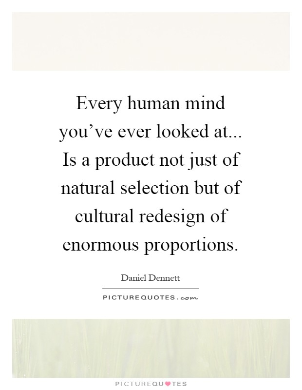 Every human mind you've ever looked at... Is a product not just of natural selection but of cultural redesign of enormous proportions Picture Quote #1