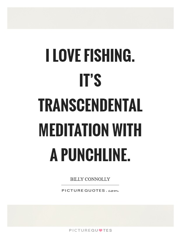 I love fishing. It's transcendental meditation with a punchline Picture Quote #1
