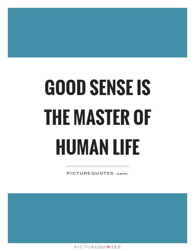 Good sense is the master of human life Picture Quote #1