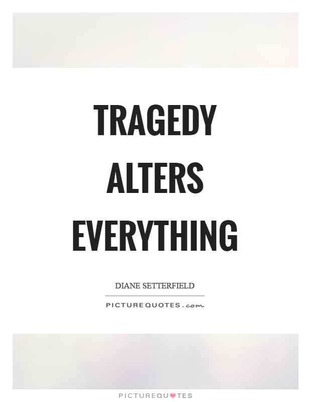Tragedy alters everything Picture Quote #1