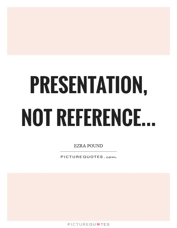 Presentation, not reference Picture Quote #1