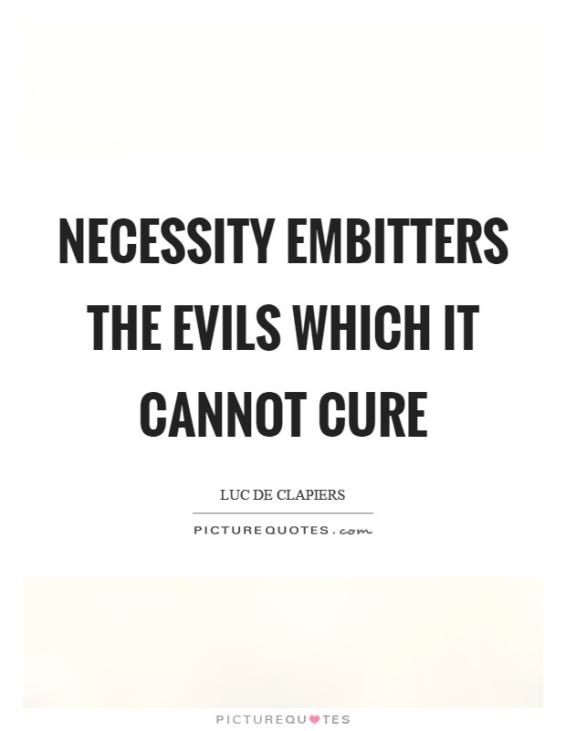 Necessity embitters the evils which it cannot cure Picture Quote #1