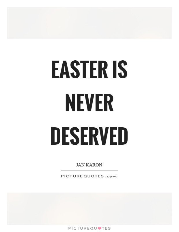 Easter is never deserved Picture Quote #1