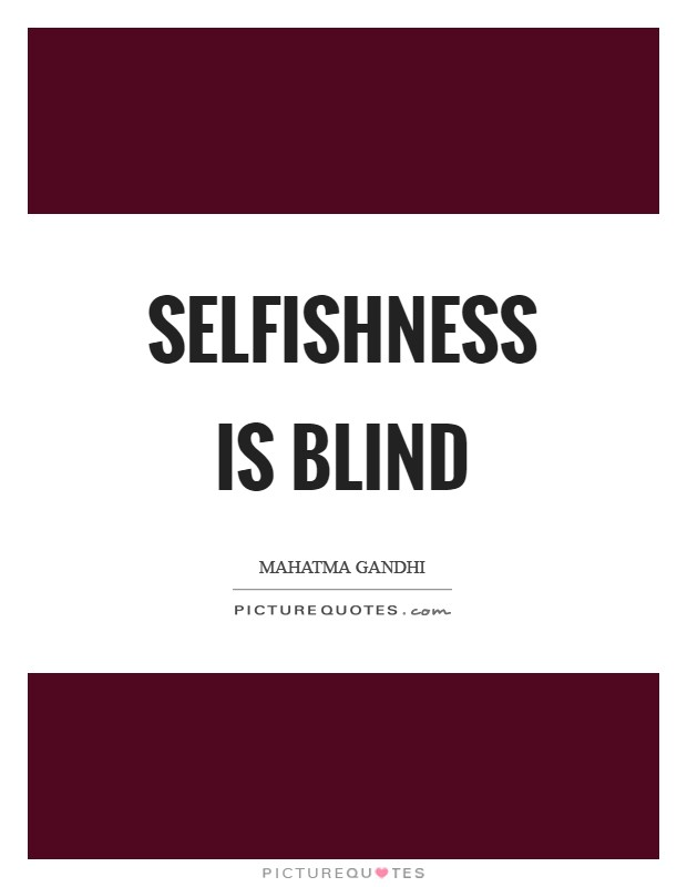 Selfishness is blind Picture Quote #1