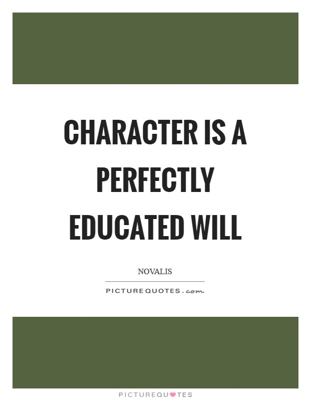 Character is a perfectly educated will Picture Quote #1
