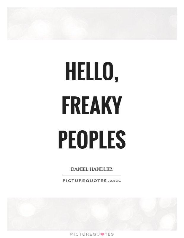 Hello, freaky peoples Picture Quote #1