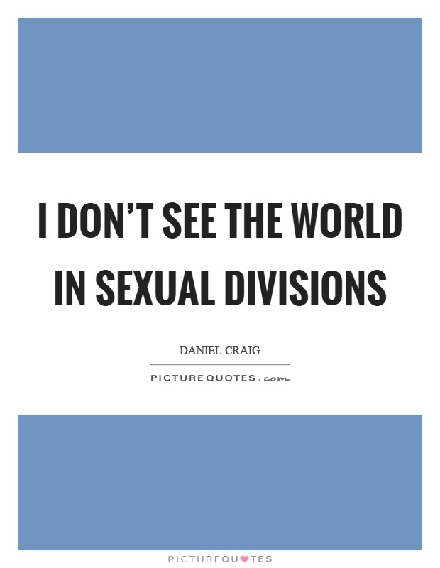 I don't see the world in sexual divisions Picture Quote #1