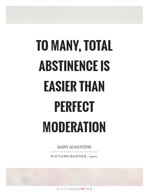To many, total abstinence is easier than perfect moderation Picture Quote #1