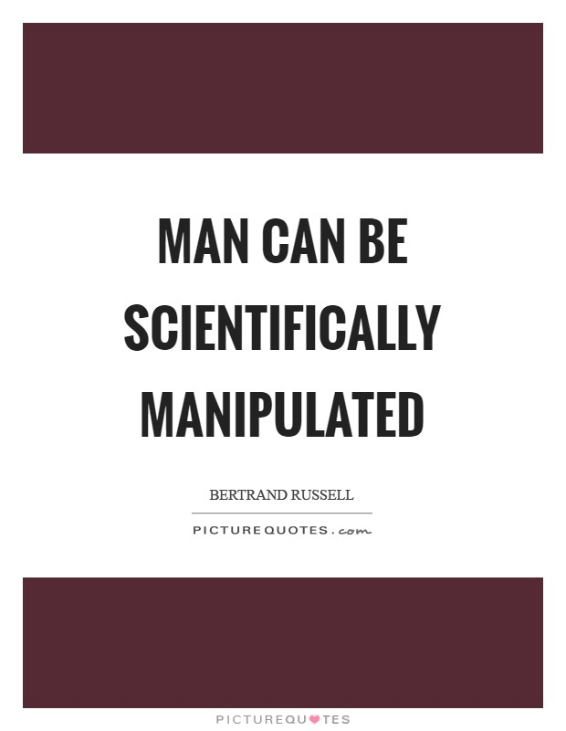 Man can be scientifically manipulated Picture Quote #1