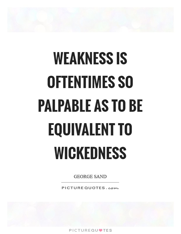 Weakness is oftentimes so palpable as to be equivalent to wickedness Picture Quote #1
