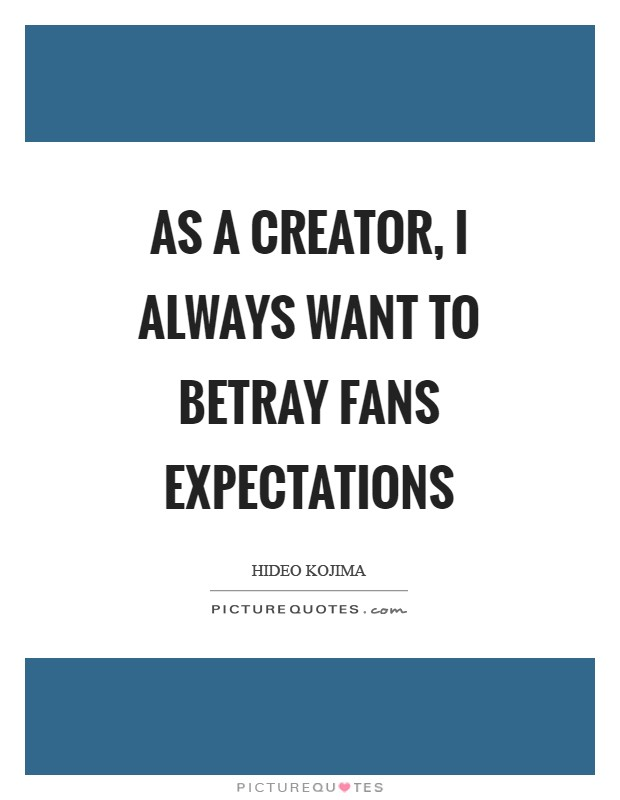 As a creator, I always want to betray fans expectations Picture Quote #1