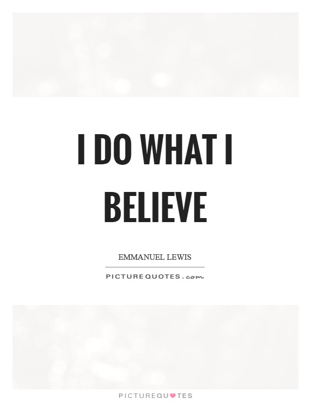I do what I believe Picture Quote #1