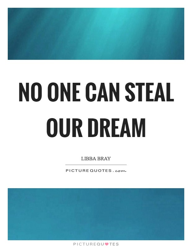 No one can steal our dream Picture Quote #1