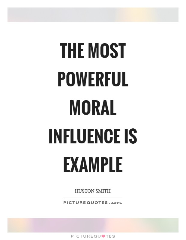 The most powerful moral influence is example Picture Quote #1