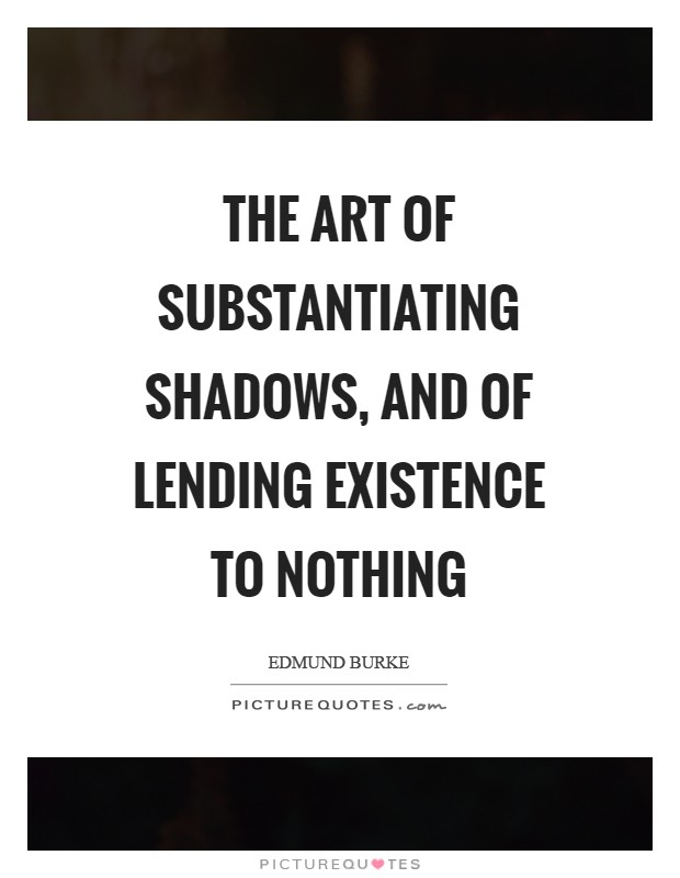 The art of substantiating shadows, and of lending existence to nothing Picture Quote #1