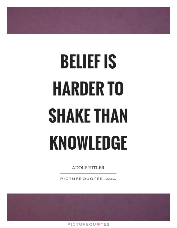 Belief is harder to shake than knowledge Picture Quote #1