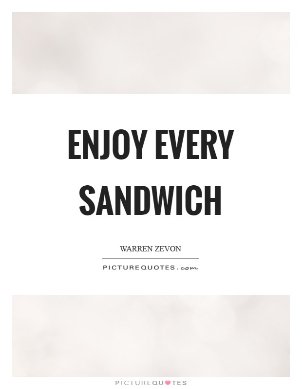 Enjoy every sandwich Picture Quote #1