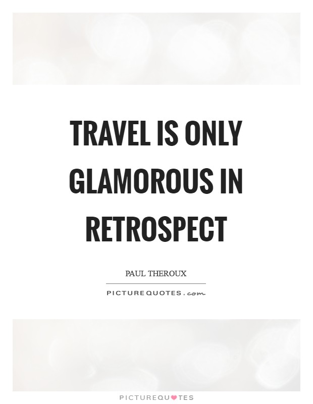 Travel is only glamorous in retrospect Picture Quote #1
