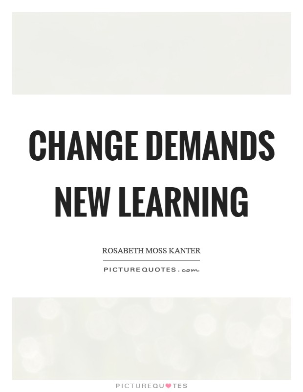 Change demands new learning Picture Quote #1