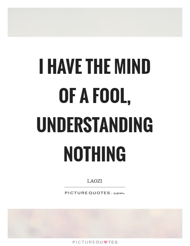 I have the mind of a fool, understanding nothing Picture Quote #1