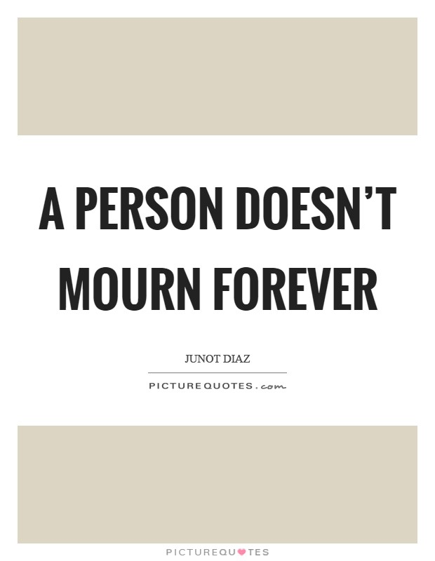 A person doesn't mourn forever Picture Quote #1