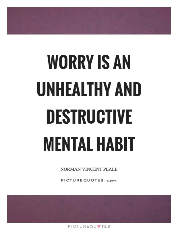 Worry is an unhealthy and destructive mental habit Picture Quote #1