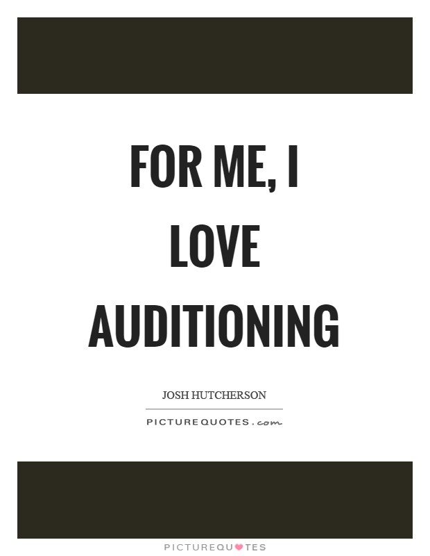 For me, I love auditioning Picture Quote #1