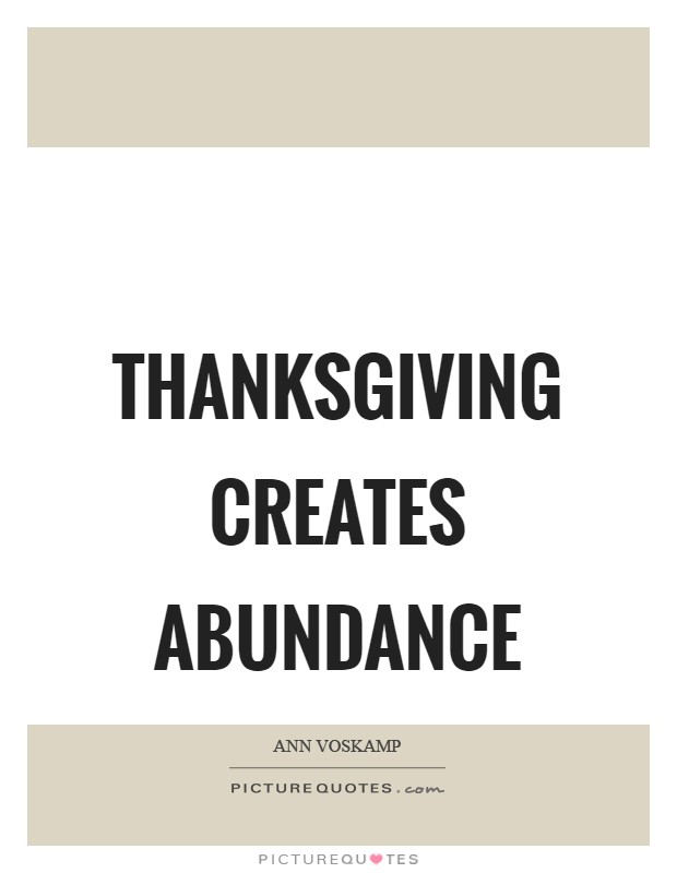 Thanksgiving creates abundance Picture Quote #1