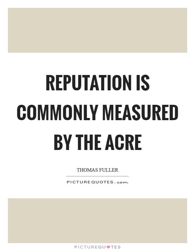 Reputation is commonly measured by the acre Picture Quote #1