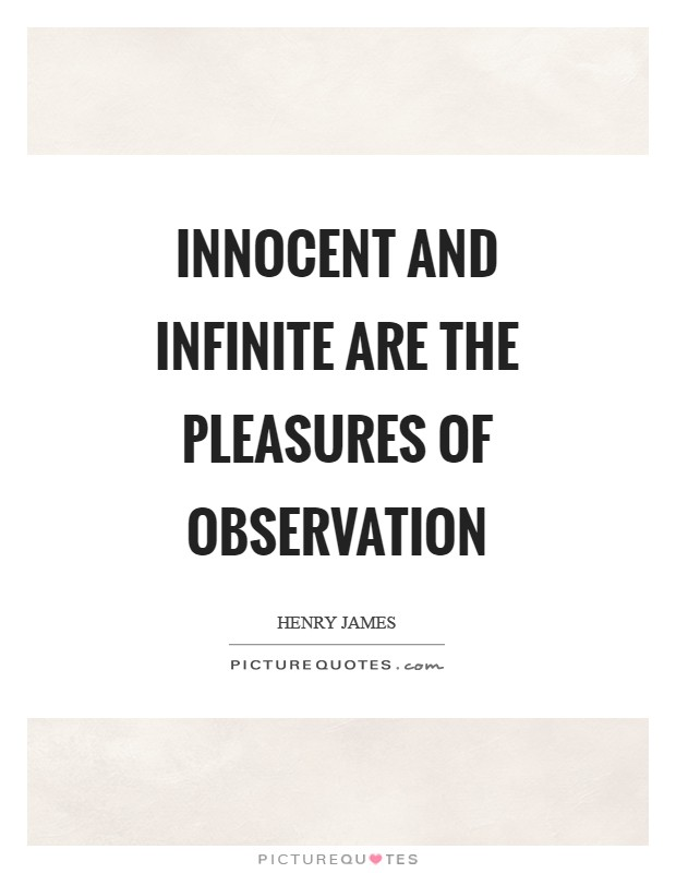 Innocent and infinite are the pleasures of observation Picture Quote #1