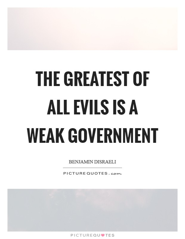 The greatest of all evils is a weak government Picture Quote #1