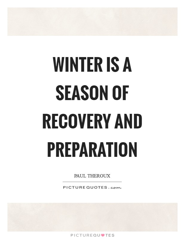 Winter is a season of recovery and preparation Picture Quote #1