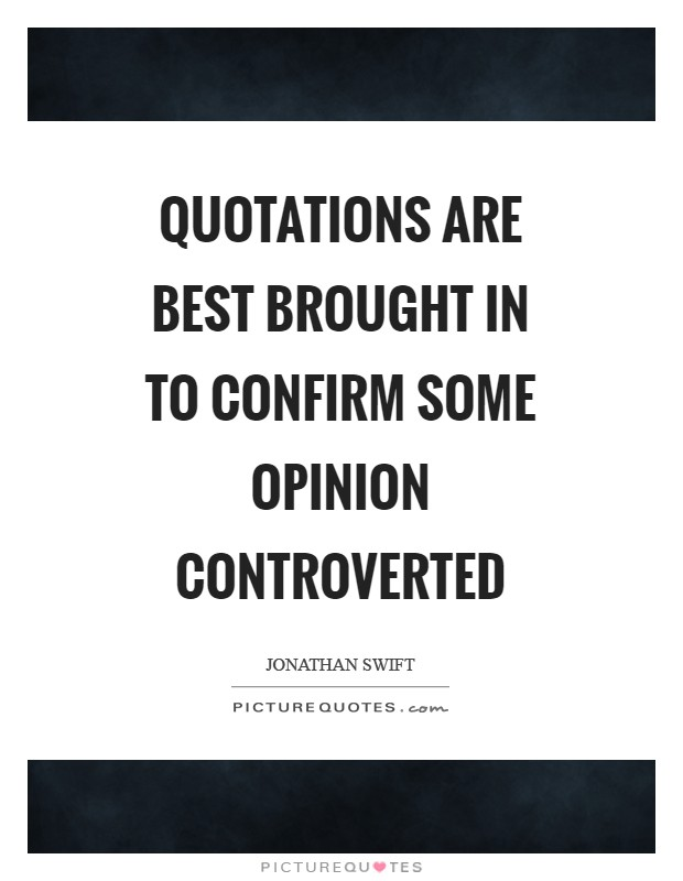Quotations are best brought in to confirm some opinion controverted Picture Quote #1