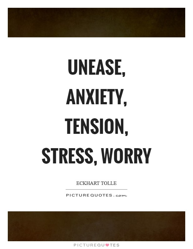 Unease, anxiety, tension, stress, worry Picture Quote #1