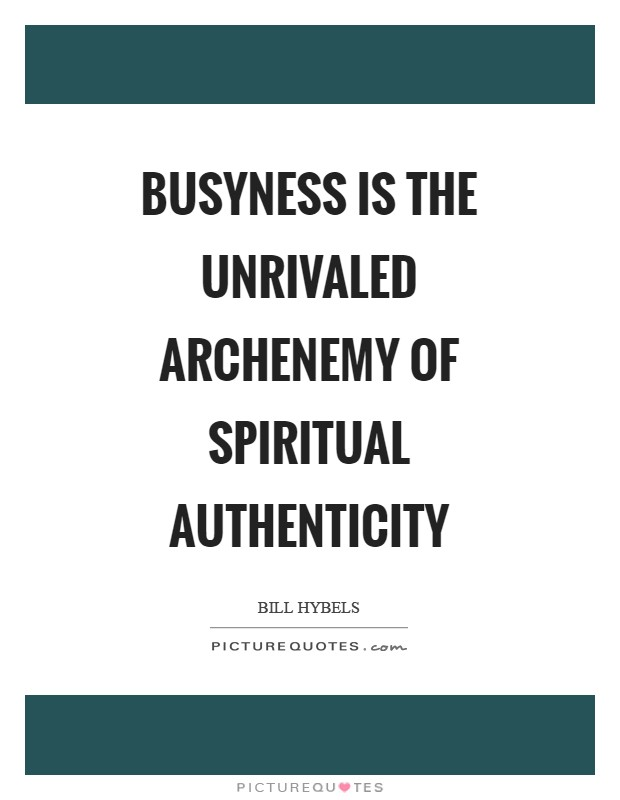 Busyness is the unrivaled archenemy of spiritual authenticity Picture Quote #1