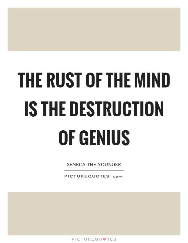 The rust of the mind is the destruction of genius Picture Quote #1