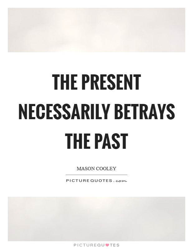 The present necessarily betrays the past Picture Quote #1