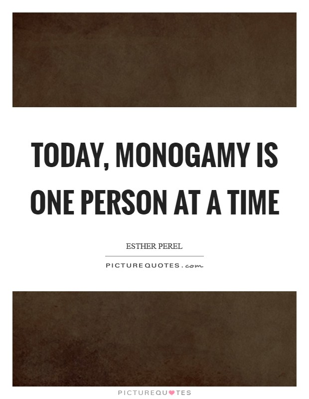 Today, monogamy is one person at a time Picture Quote #1