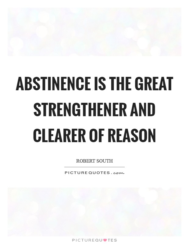 Abstinence is the great strengthener and clearer of reason Picture Quote #1