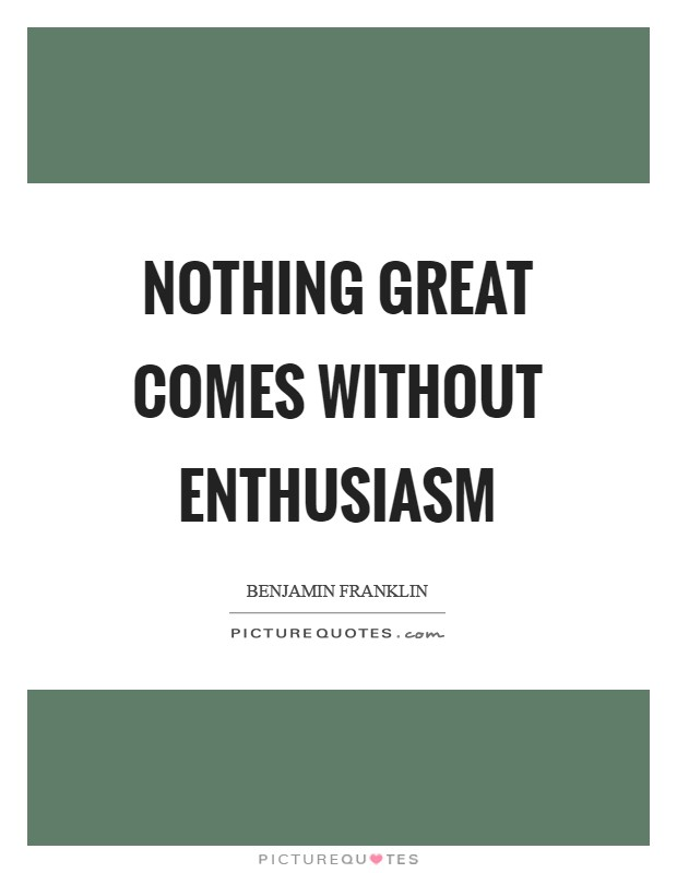 Nothing great comes without enthusiasm Picture Quote #1