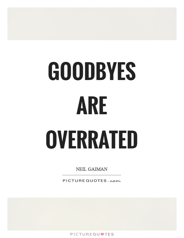 Goodbyes are overrated Picture Quote #1