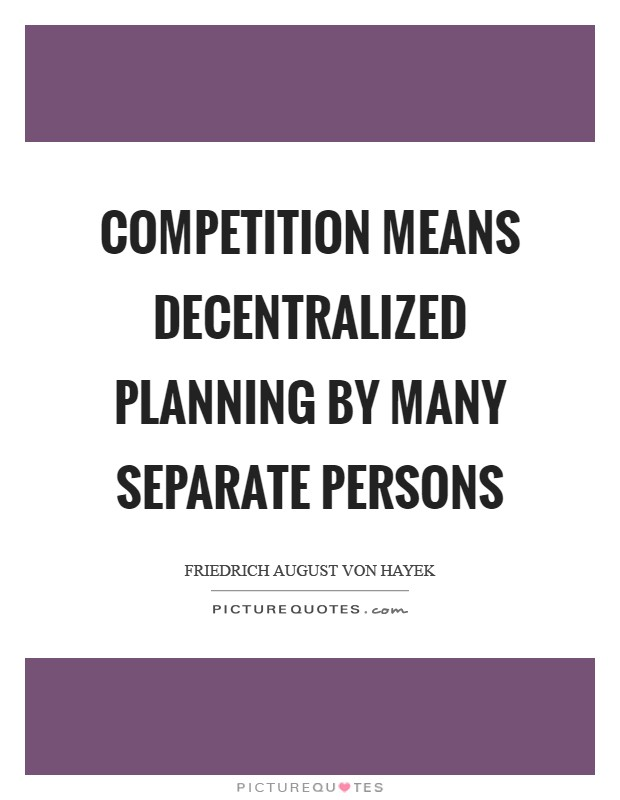 Competition means decentralized planning by many separate persons Picture Quote #1