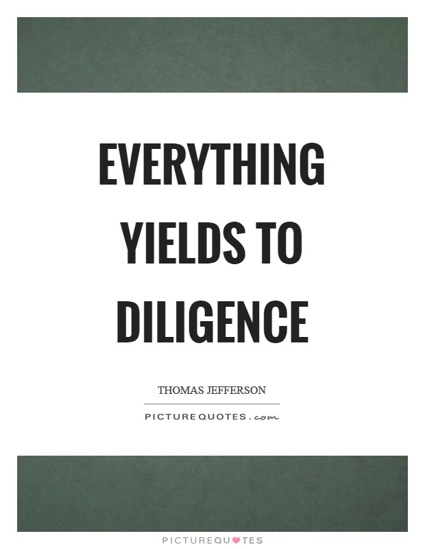 Everything yields to diligence Picture Quote #1