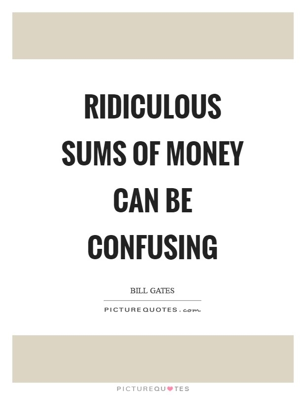 Ridiculous sums of money can be confusing Picture Quote #1