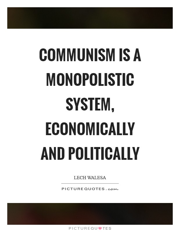 Communism is a monopolistic system, economically and politically Picture Quote #1