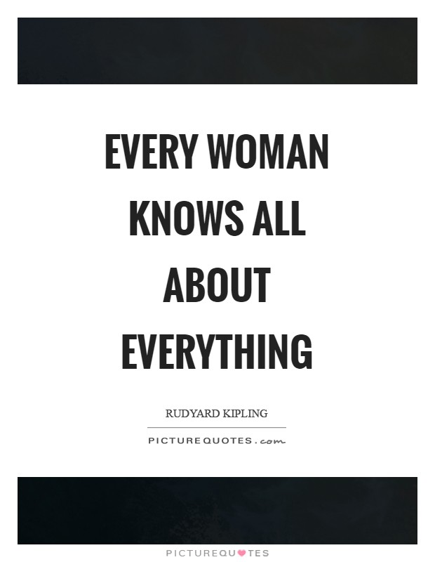 Every woman knows all about everything Picture Quote #1