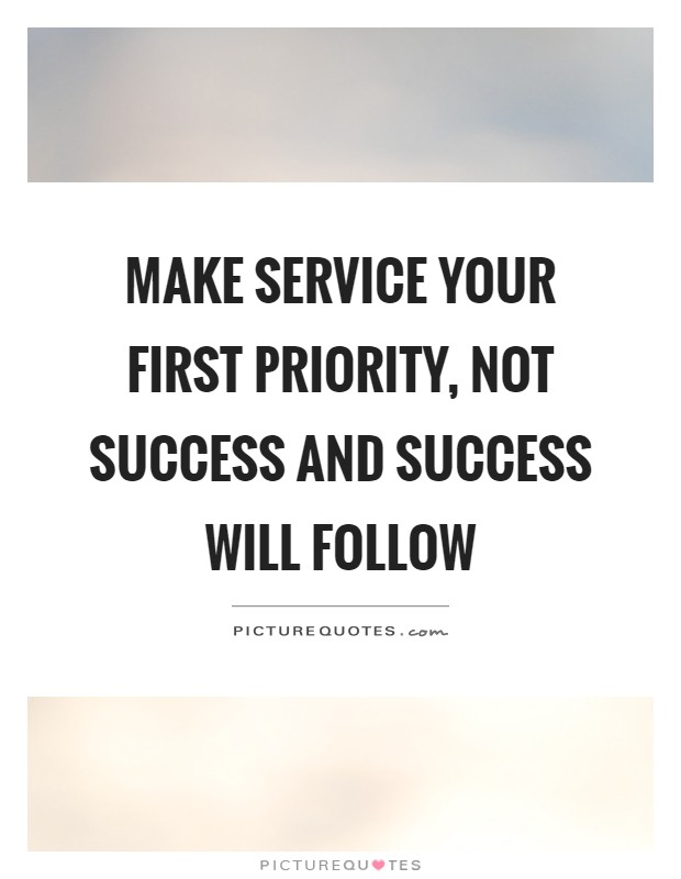 Make service your first priority, not success and success will follow Picture Quote #1